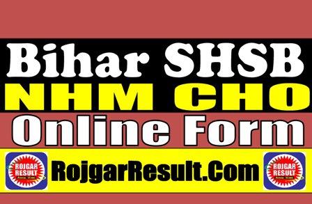 Bihar SHSB NHM CHO Swastha Vibhag 2021 Apply Online Form