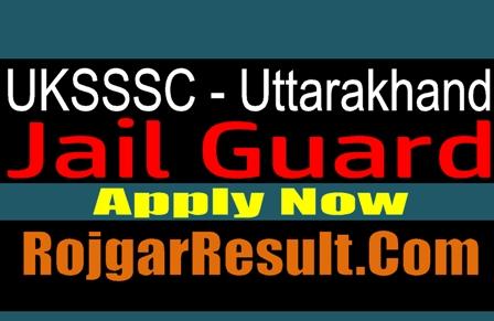 UKSSSC Uttarakhand Jail Guard 2021 Apply Online Form